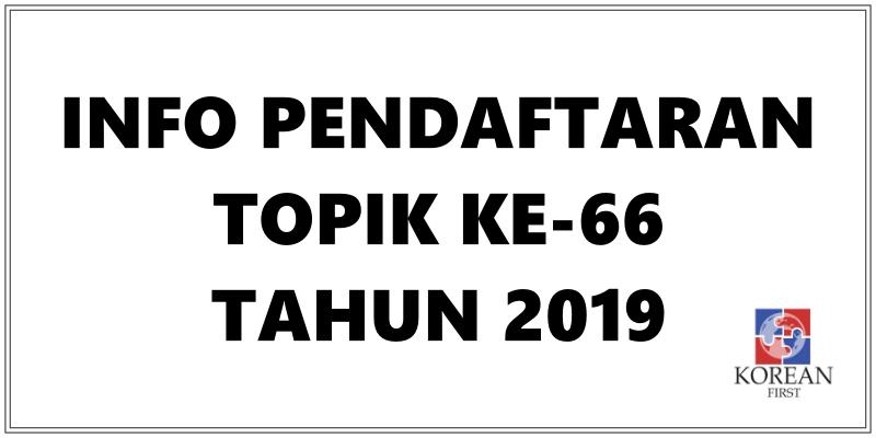 INFO PENDAFTARAN TOPIK KE-66, TAHUN 2019 | 18 - 31 JULI 2019!